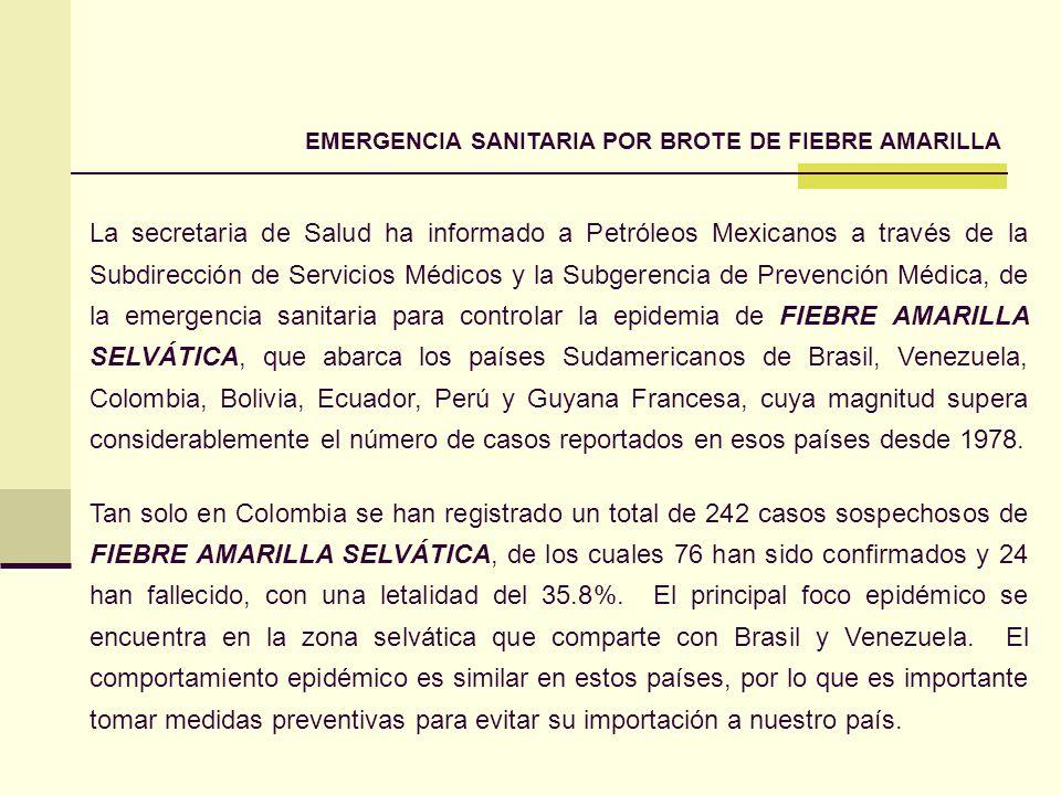 EMERGENCIA SANITARIA POR BROTE DE FIEBRE AMARILLA La secretaria de Salud ha informado a Petróleos Mexicanos a través de la Subdirección de Servicios M