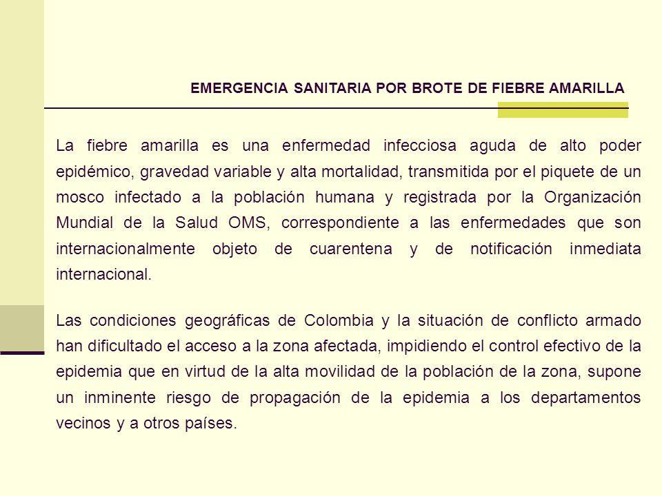 EMERGENCIA SANITARIA POR BROTE DE FIEBRE AMARILLA La fiebre amarilla es una enfermedad infecciosa aguda de alto poder epidémico, gravedad variable y a