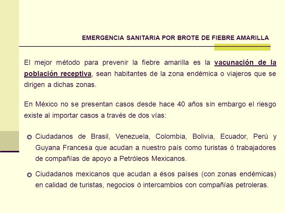 EMERGENCIA SANITARIA POR BROTE DE FIEBRE AMARILLA El mejor método para prevenir la fiebre amarilla es la vacunación de la población receptiva, sean ha