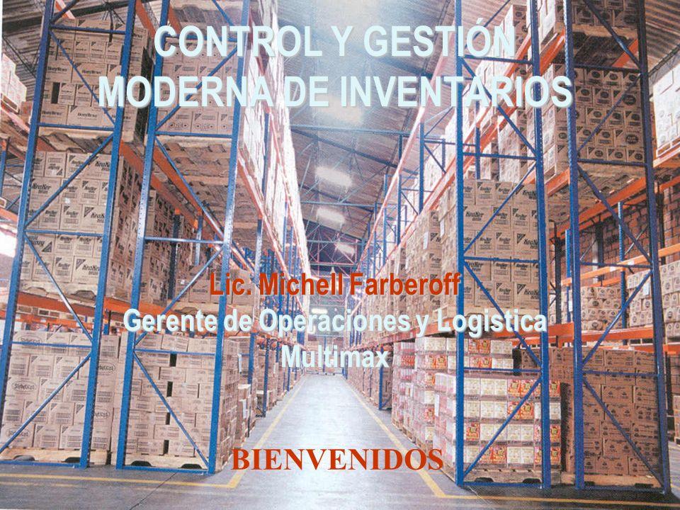 CONTROL Y GESTIÓN MODERNA DE INVENTARIOS Lic. Michell Farberoff Gerente de Operaciones y Logistica Multimax BIENVENIDOS