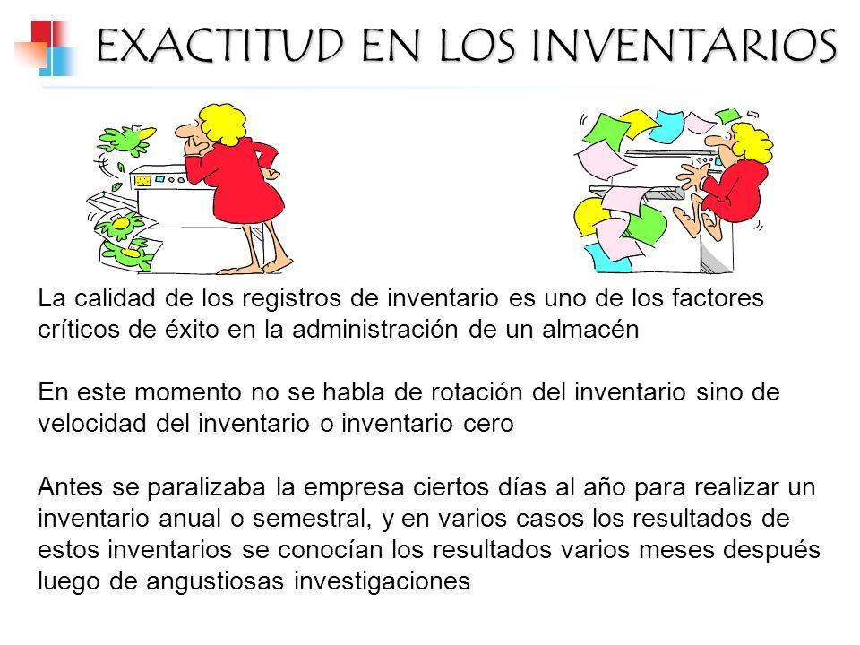 EXACTITUD EN LOS INVENTARIOS La calidad de los registros de inventario es uno de los factores críticos de éxito en la administración de un almacén En