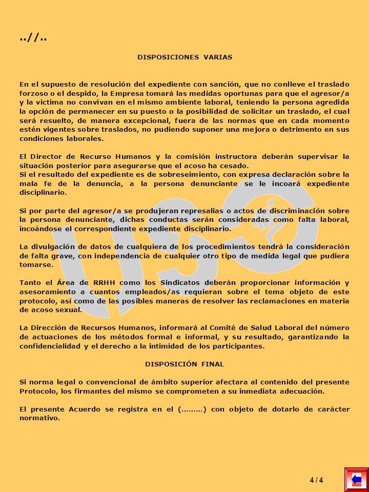 ..//.. DISPOSICIONES VARIAS En el supuesto de resolución del expediente con sanción, que no conlleve el traslado forzoso o el despido, la Empresa toma