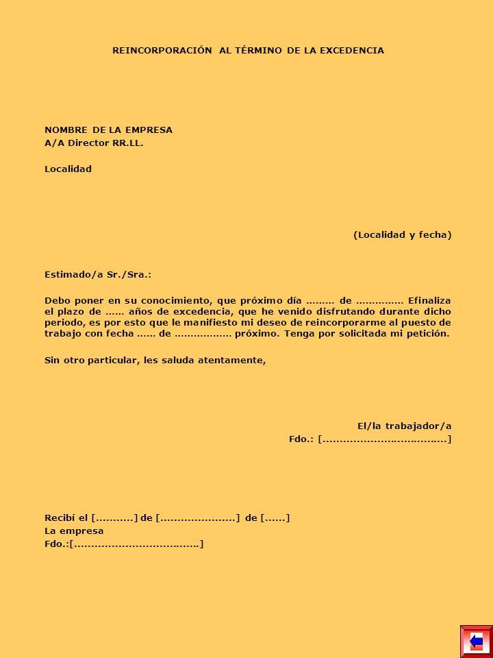 REINCORPORACIÓN AL TÉRMINO DE LA EXCEDENCIA NOMBRE DE LA EMPRESA A/A Director RR.LL. Localidad (Localidad y fecha) Estimado/a Sr./Sra.: Debo poner en