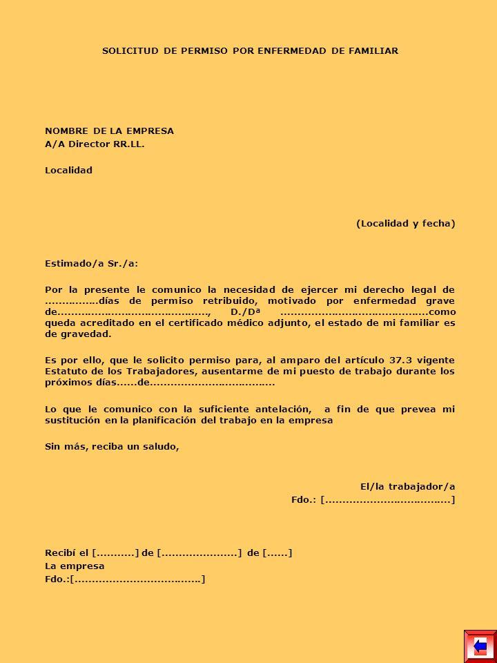 SOLICITUD DE PERMISO POR ENFERMEDAD DE FAMILIAR NOMBRE DE LA EMPRESA A/A Director RR.LL. Localidad (Localidad y fecha) Estimado/a Sr./a: Por la presen