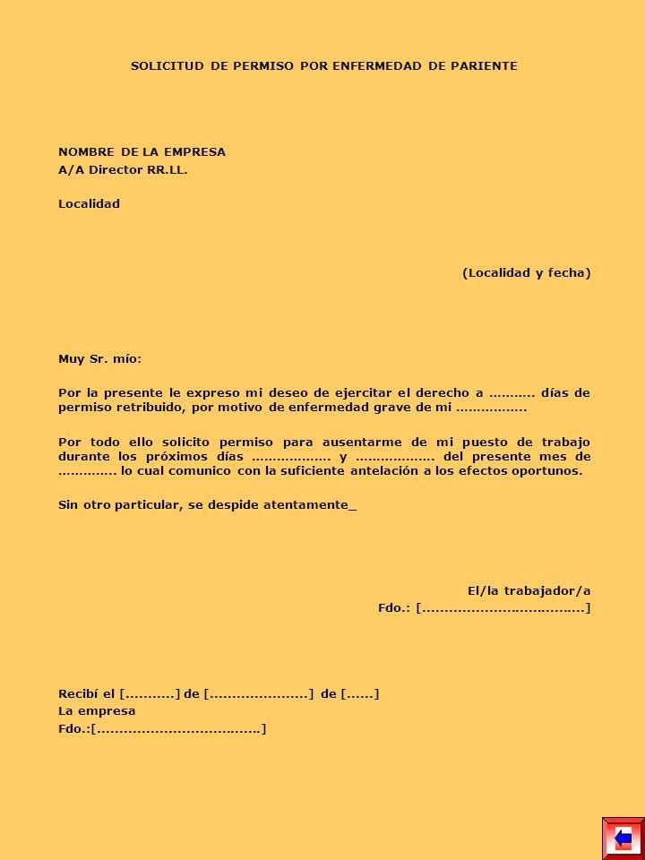SOLICITUD DE PERMISO POR ENFERMEDAD DE PARIENTE NOMBRE DE LA EMPRESA A/A Director RR.LL. Localidad (Localidad y fecha) Muy Sr. mío: Por la presente le