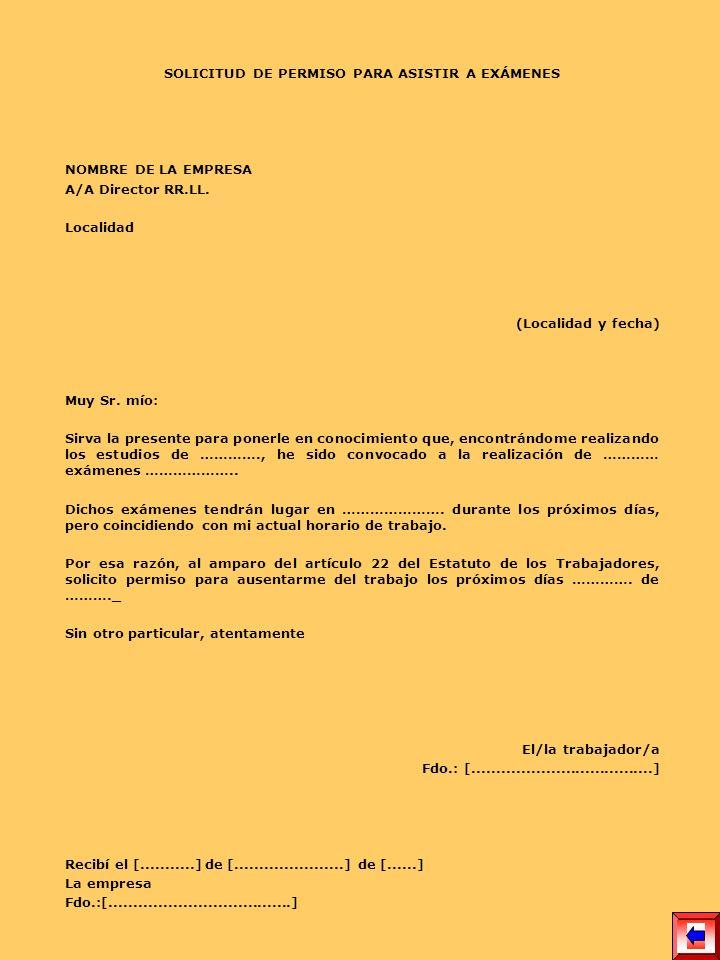SOLICITUD DE PERMISO PARA ASISTIR A EXÁMENES NOMBRE DE LA EMPRESA A/A Director RR.LL. Localidad (Localidad y fecha) Muy Sr. mío: Sirva la presente par