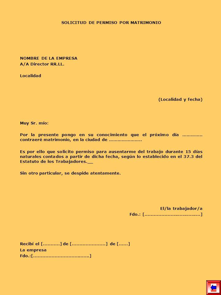 SOLICITUD DE PERMISO POR MATRIMONIO NOMBRE DE LA EMPRESA A/A Director RR.LL. Localidad (Localidad y fecha) Muy Sr. mío: Por la presente pongo en su co