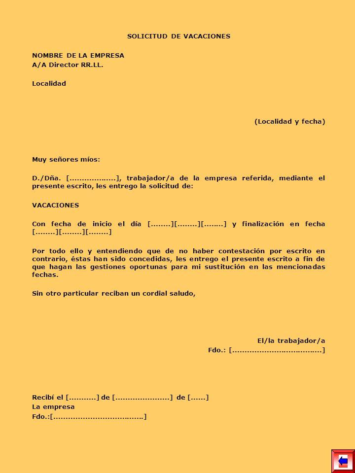 SOLICITUD DE VACACIONES NOMBRE DE LA EMPRESA A/A Director RR.LL. Localidad (Localidad y fecha) Muy señores míos: D./Dña. [...................], trabaj