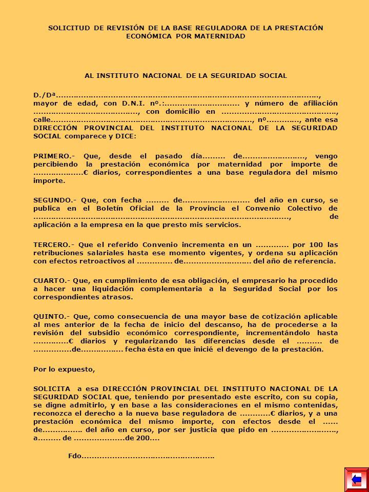 SOLICITUD DE REVISIÓN DE LA BASE REGULADORA DE LA PRESTACIÓN ECONÓMICA POR MATERNIDAD AL INSTITUTO NACIONAL DE LA SEGURIDAD SOCIAL D./Dª..............