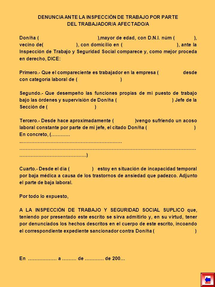 DENUNCIA ANTE LA INSPECCIÓN DE TRABAJO POR PARTE DEL TRABAJADOR/A AFECTADO/A Don/ña ( ),mayor de edad, con D.N.I. núm ( ), vecino de( ), con domicilio