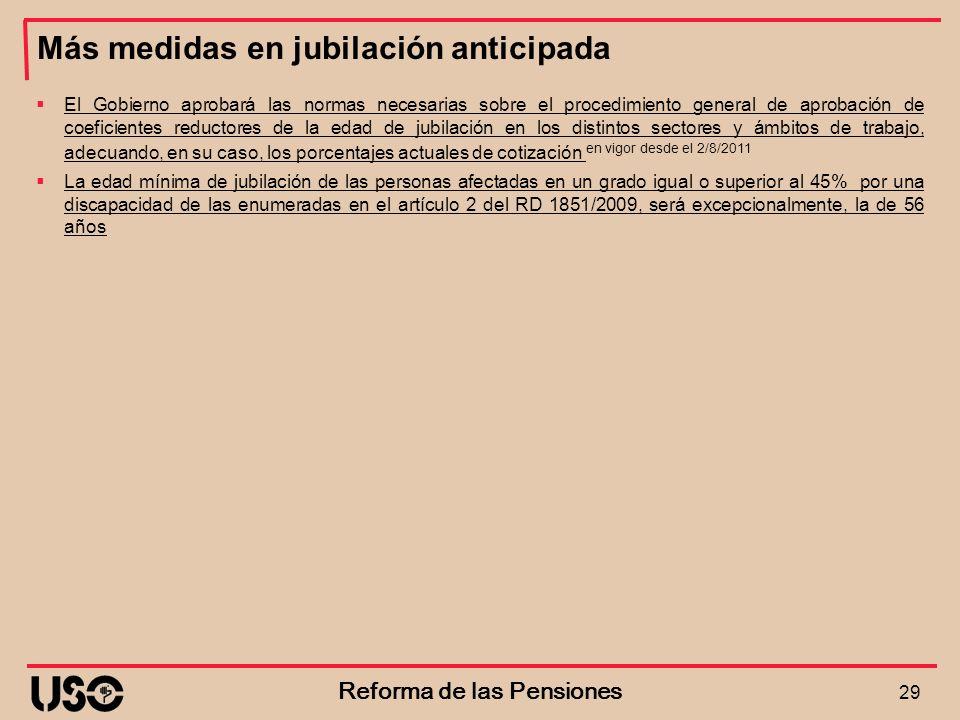 Más medidas en jubilación anticipada 29 Reforma de las Pensiones El Gobierno aprobará las normas necesarias sobre el procedimiento general de aprobaci