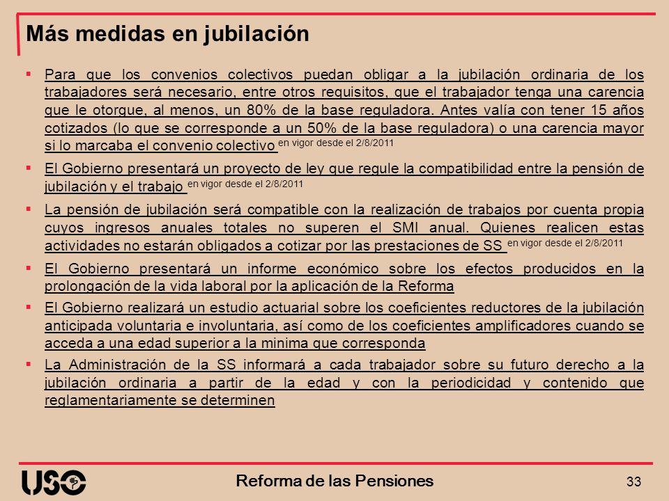 Más medidas en jubilación 33 Reforma de las Pensiones Para que los convenios colectivos puedan obligar a la jubilación ordinaria de los trabajadores s