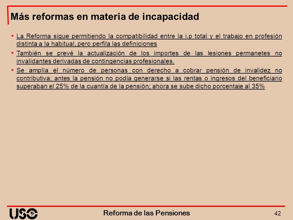 42 Reforma de las Pensiones Más reformas en materia de incapacidad La Reforma sigue permitiendo la compatibilidad entre la i.p total y el trabajo en p