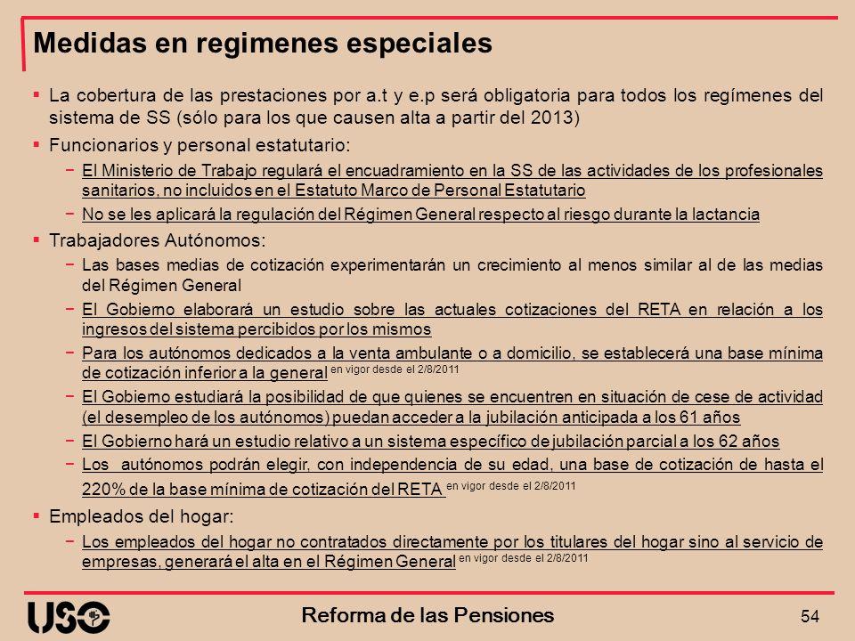 Medidas en regimenes especiales 54 Reforma de las Pensiones La cobertura de las prestaciones por a.t y e.p será obligatoria para todos los regímenes d