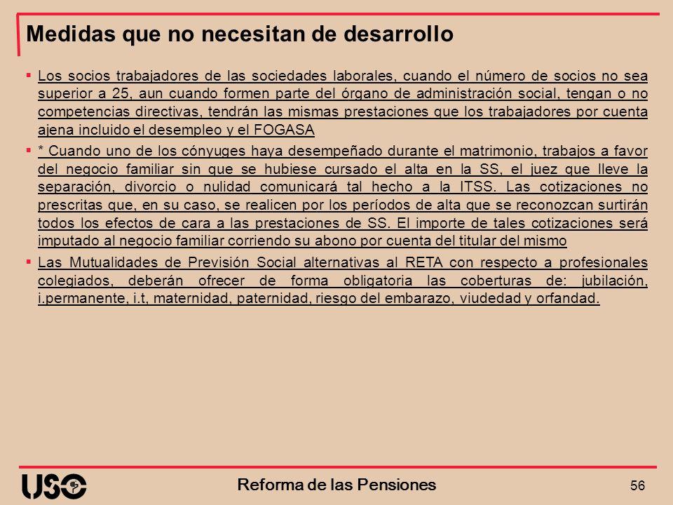 Medidas que no necesitan de desarrollo 56 Reforma de las Pensiones Los socios trabajadores de las sociedades laborales, cuando el número de socios no