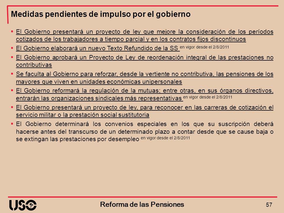 Medidas pendientes de impulso por el gobierno 57 Reforma de las Pensiones El Gobierno presentará un proyecto de ley que mejore la consideración de los