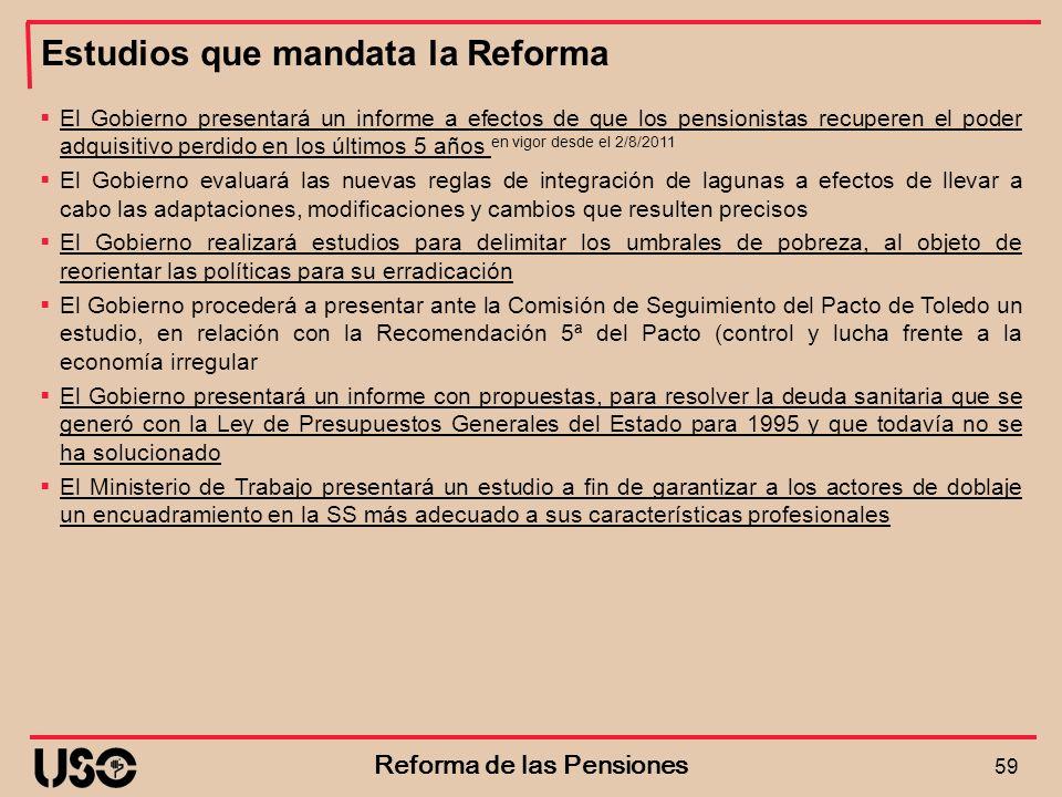 Estudios que mandata la Reforma 59 Reforma de las Pensiones El Gobierno presentará un informe a efectos de que los pensionistas recuperen el poder adq