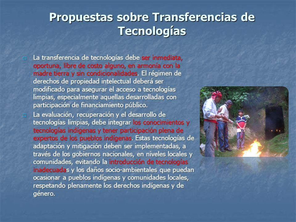Propuestas sobre Transferencias de Tecnologías La transferencia de tecnologías debe ser inmediata, oportuna, libre de costo alguno, en armonía con la