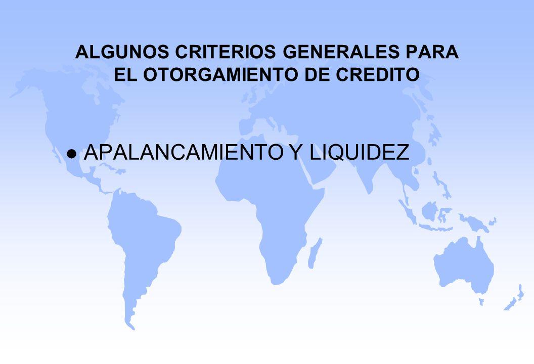 ALGUNOS CRITERIOS GENERALES PARA EL OTORGAMIENTO DE CREDITO l APALANCAMIENTO Y LIQUIDEZ