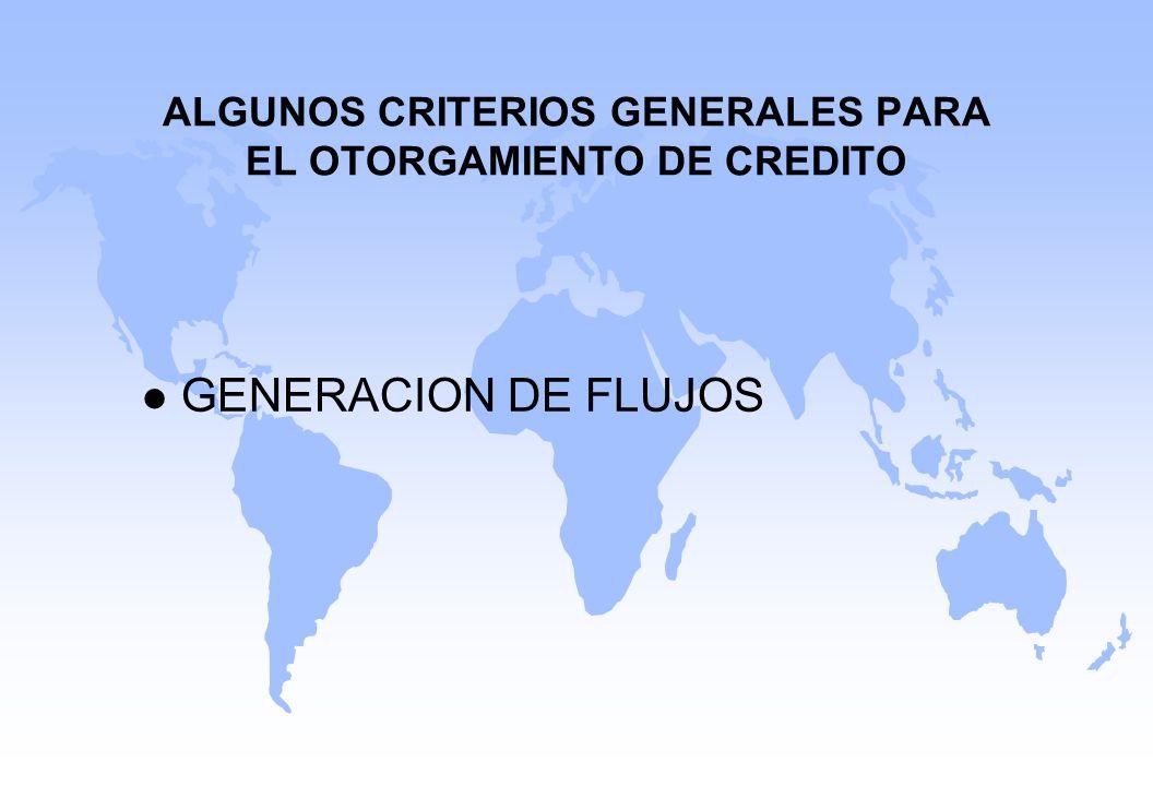 ALGUNOS CRITERIOS GENERALES PARA EL OTORGAMIENTO DE CREDITO l GENERACION DE FLUJOS