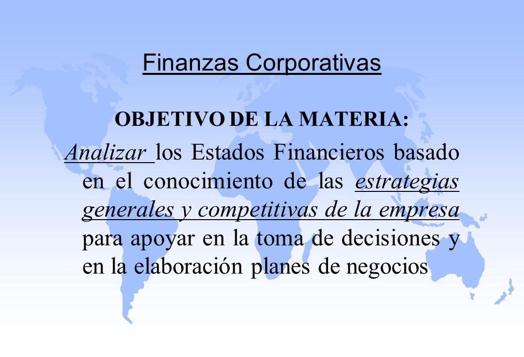 OBJETIVO DE LA MATERIA: Analizar los Estados Financieros basado en el conocimiento de las estrategias generales y competitivas de la empresa para apoy