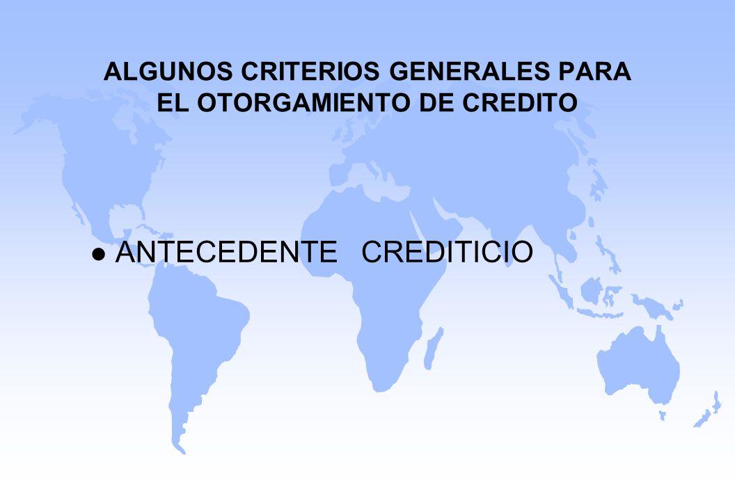 ALGUNOS CRITERIOS GENERALES PARA EL OTORGAMIENTO DE CREDITO l ANTECEDENTE CREDITICIO