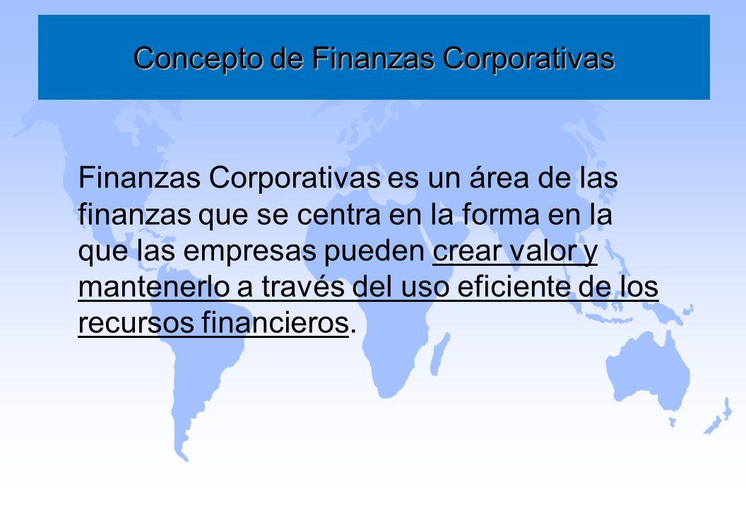 Concepto de Finanzas Corporativas Finanzas Corporativas es un área de las finanzas que se centra en la forma en la que las empresas pueden crear valor