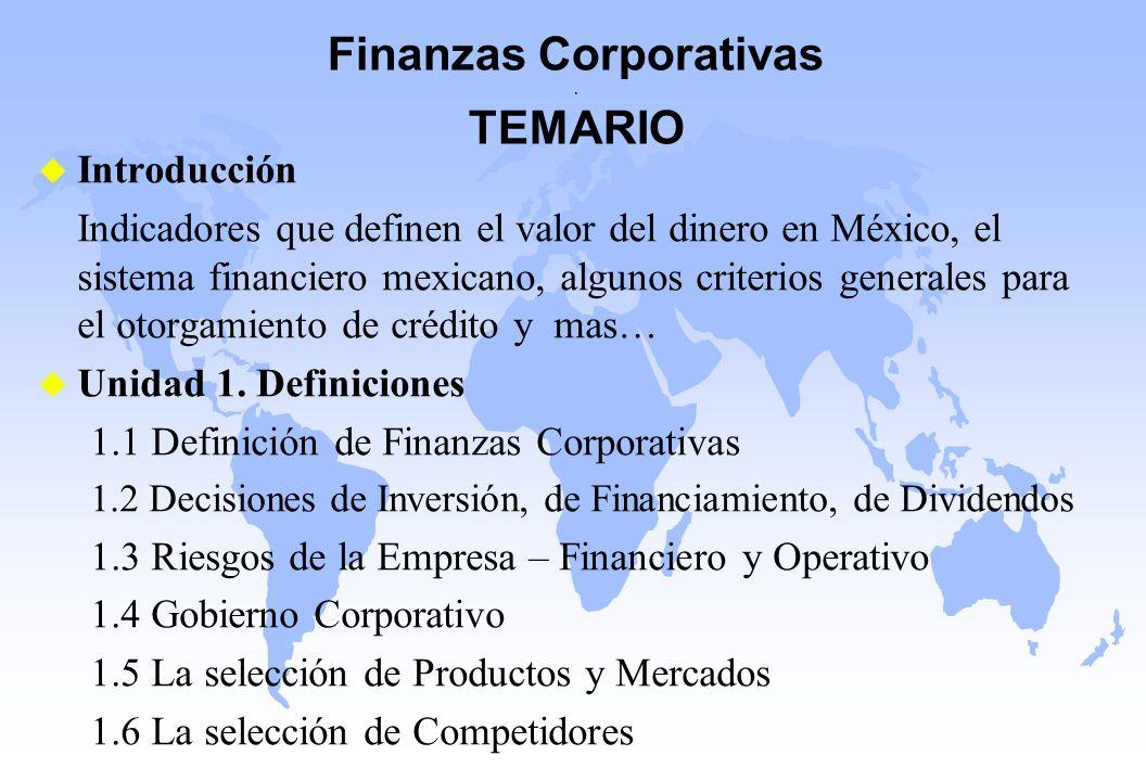 Finanzas Corporativas. TEMARIO u Introducción Indicadores que definen el valor del dinero en México, el sistema financiero mexicano, algunos criterios