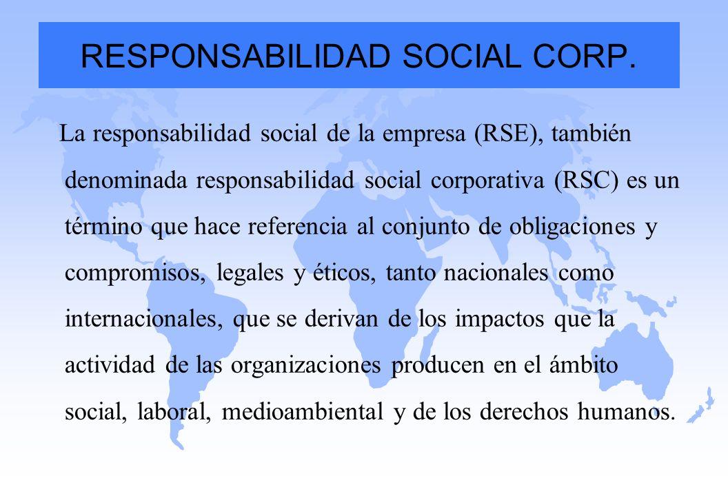 La responsabilidad social de la empresa (RSE), también denominada responsabilidad social corporativa (RSC) es un término que hace referencia al conjun