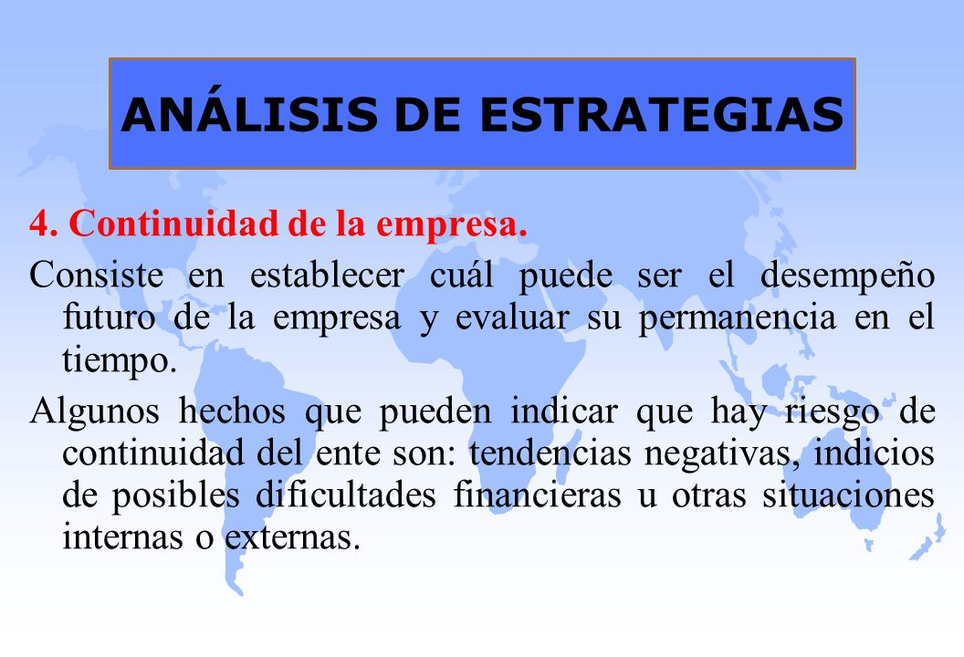 ANÁLISIS DE ESTRATEGIAS 4. Continuidad de la empresa. Consiste en establecer cuál puede ser el desempeño futuro de la empresa y evaluar su permanencia