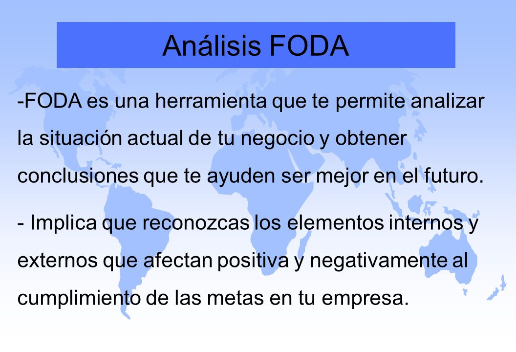 Análisis FODA -FODA es una herramienta que te permite analizar la situación actual de tu negocio y obtener conclusiones que te ayuden ser mejor en el