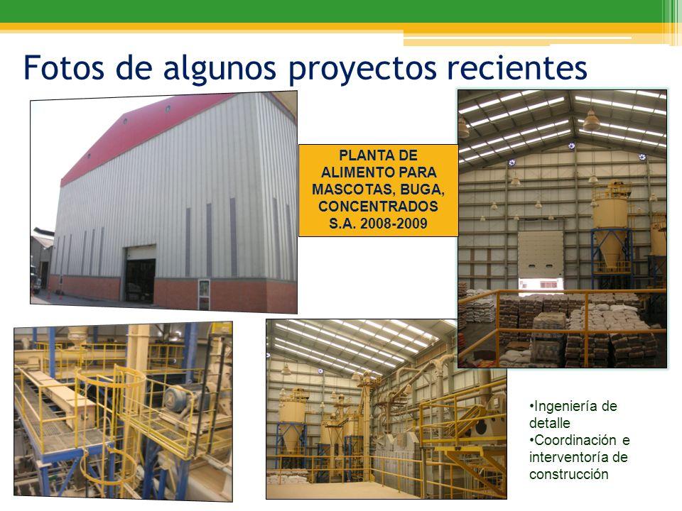 Fotos de algunos proyectos recientes PLANTA DE ALIMENTO PARA MASCOTAS, BUGA, CONCENTRADOS S.A. 2008-2009 Ingeniería de detalle Coordinación e interven