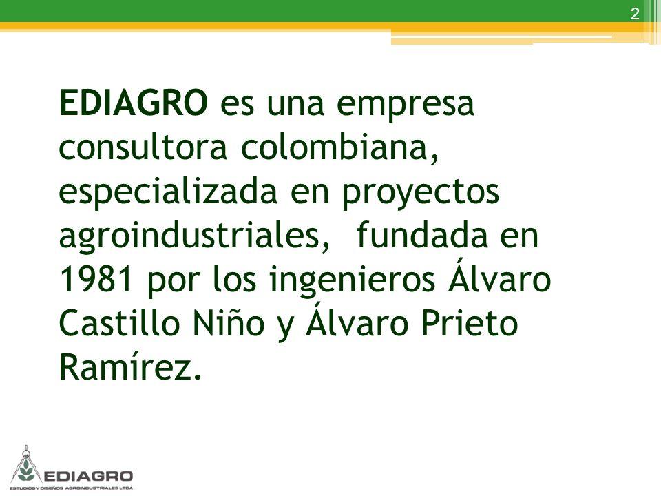 2 EDIAGRO es una empresa consultora colombiana, especializada en proyectos agroindustriales, fundada en 1981 por los ingenieros Álvaro Castillo Niño y