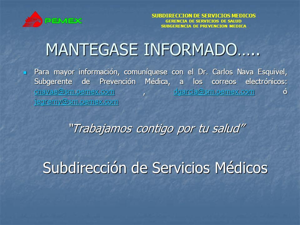 SUBDIRECCION DE SERVICIOS MEDICOS GERENCIA DE SERVICIOS DE SALUD SUBGERENCIA DE PREVENCION MEDICA MANTEGASE INFORMADO….. Para mayor información, comun