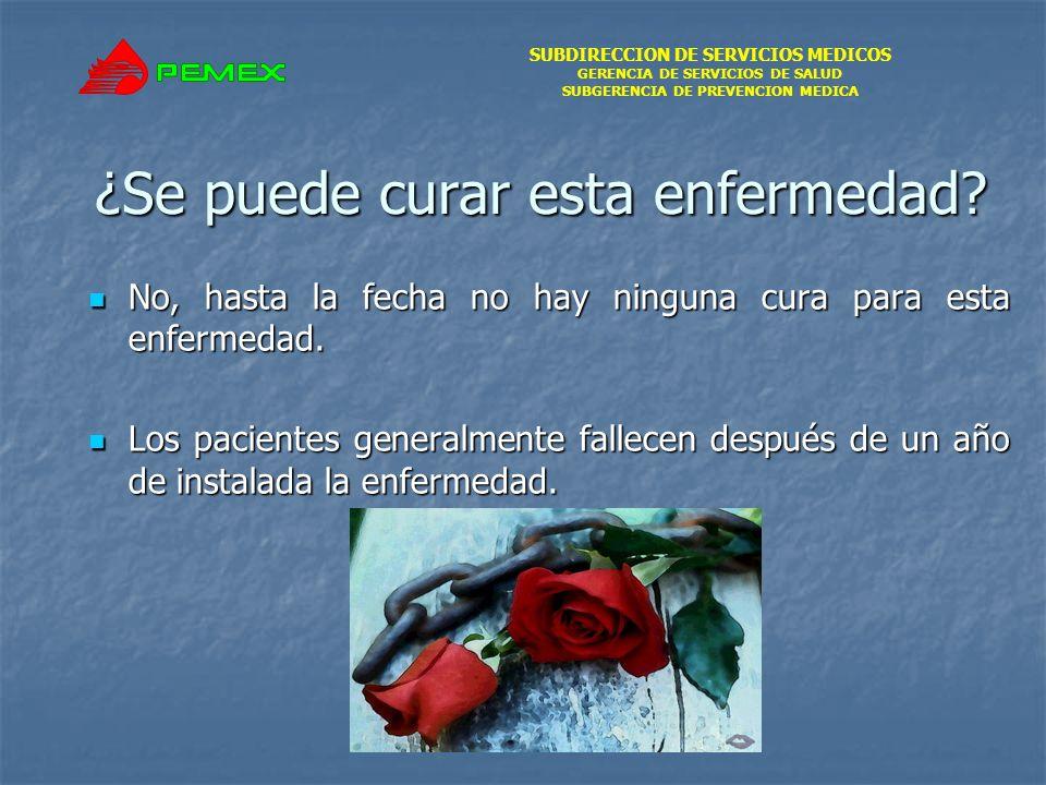 SUBDIRECCION DE SERVICIOS MEDICOS GERENCIA DE SERVICIOS DE SALUD SUBGERENCIA DE PREVENCION MEDICA ¿Se puede curar esta enfermedad.