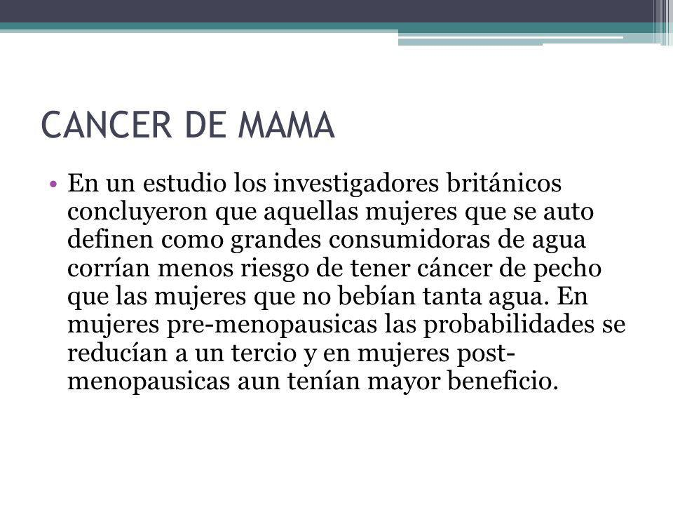 CANCER DE MAMA En un estudio los investigadores británicos concluyeron que aquellas mujeres que se auto definen como grandes consumidoras de agua corr