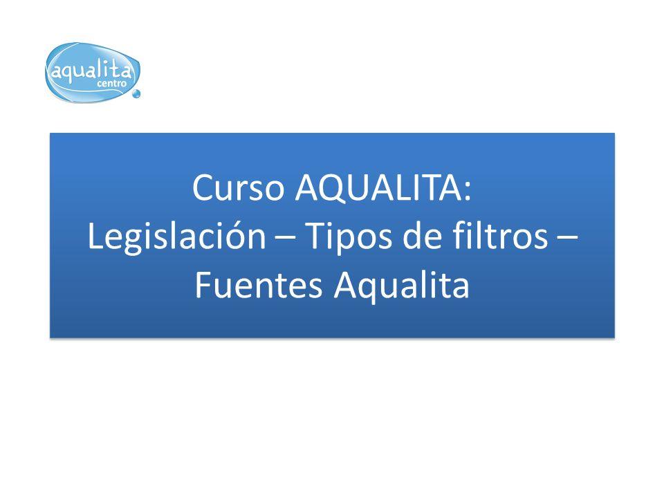 Curso AQUALITA: Legislación – Tipos de filtros – Fuentes Aqualita