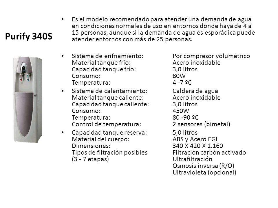 Purify 340S Es el modelo recomendado para atender una demanda de agua en condiciones normales de uso en entornos donde haya de 4 a 15 personas, aunque