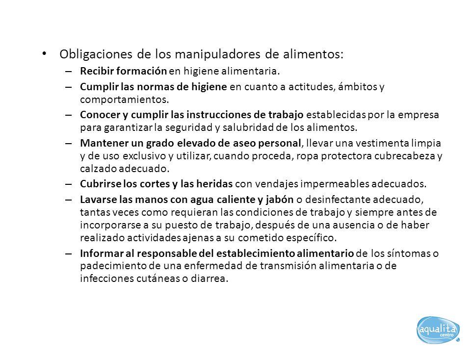 Obligaciones de los manipuladores de alimentos: – Recibir formación en higiene alimentaria. – Cumplir las normas de higiene en cuanto a actitudes, ámb