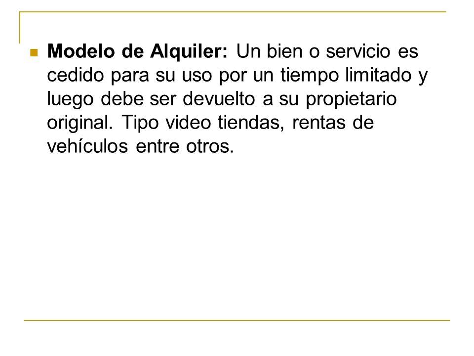 Modelo de Alquiler: Un bien o servicio es cedido para su uso por un tiempo limitado y luego debe ser devuelto a su propietario original. Tipo video ti