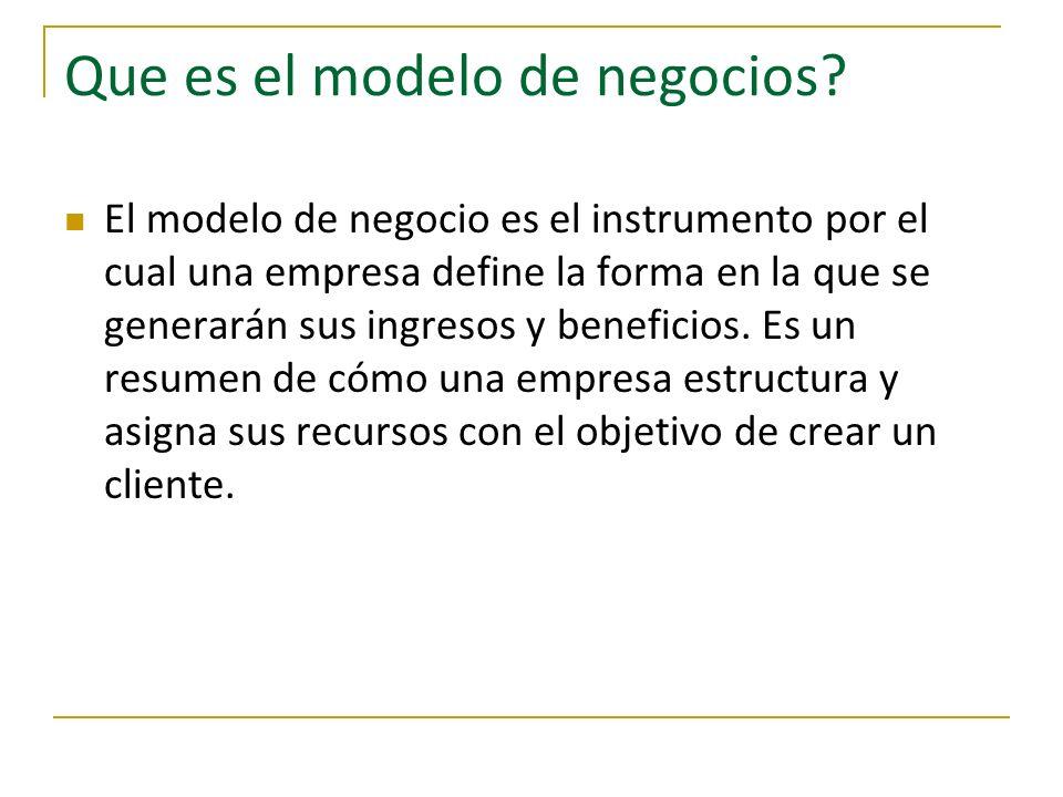 Que es el modelo de negocios? El modelo de negocio es el instrumento por el cual una empresa define la forma en la que se generarán sus ingresos y ben