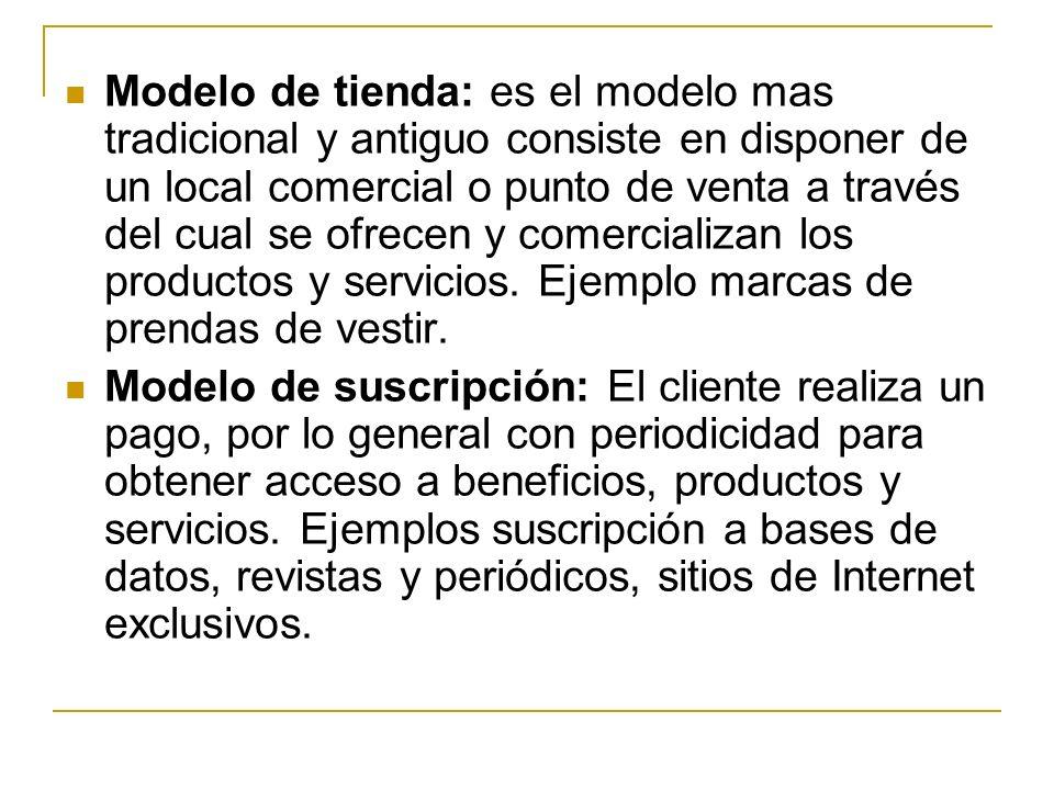 Modelo de tienda: es el modelo mas tradicional y antiguo consiste en disponer de un local comercial o punto de venta a través del cual se ofrecen y comercializan los productos y servicios.