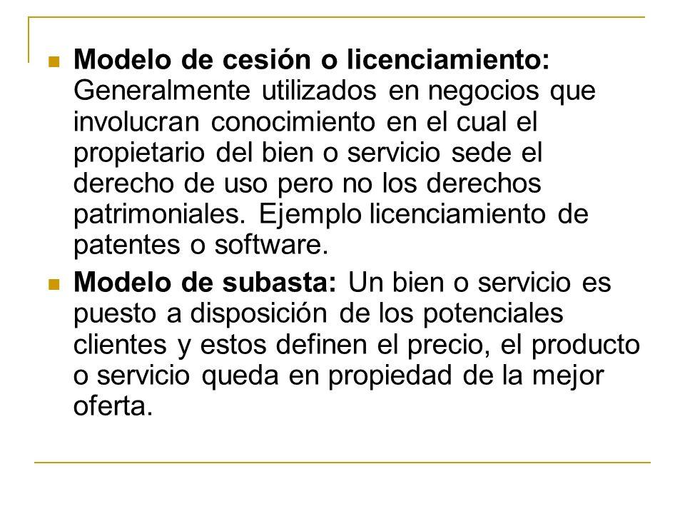 Modelo de cesión o licenciamiento: Generalmente utilizados en negocios que involucran conocimiento en el cual el propietario del bien o servicio sede