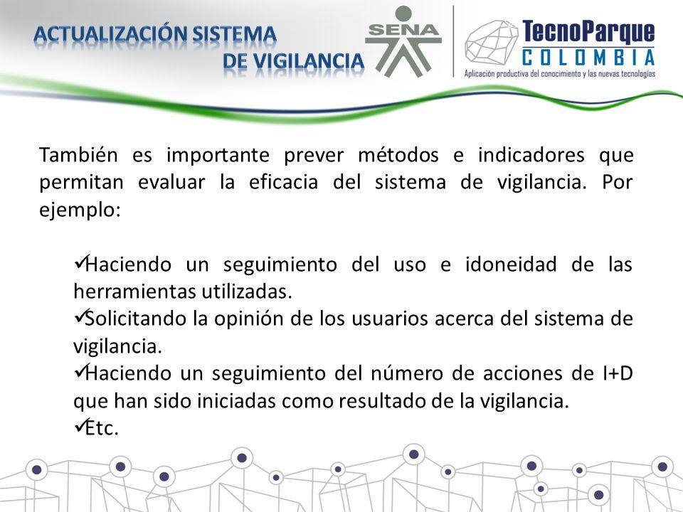 También es importante prever métodos e indicadores que permitan evaluar la eficacia del sistema de vigilancia. Por ejemplo: Haciendo un seguimiento de