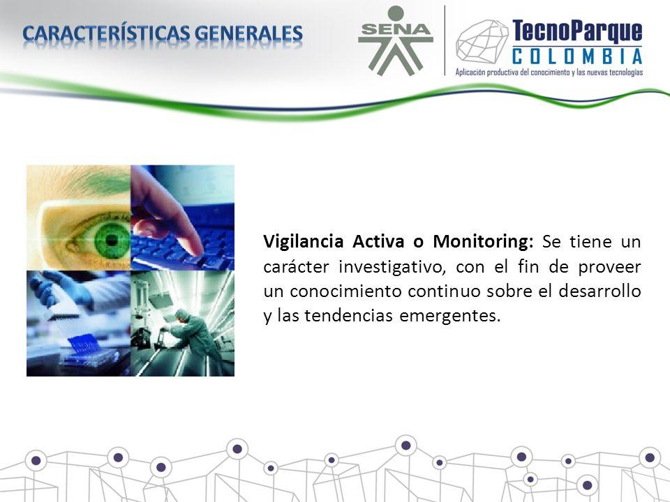Vigilancia Activa o Monitoring: Se tiene un carácter investigativo, con el fin de proveer un conocimiento continuo sobre el desarrollo y las tendencia