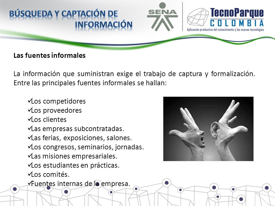 Las fuentes informales La información que suministran exige el trabajo de captura y formalización. Entre las principales fuentes informales se hallan: