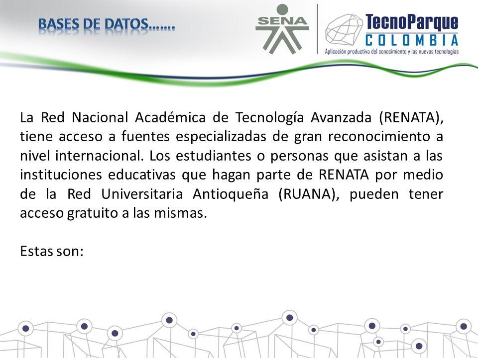 La Red Nacional Académica de Tecnología Avanzada (RENATA), tiene acceso a fuentes especializadas de gran reconocimiento a nivel internacional. Los est