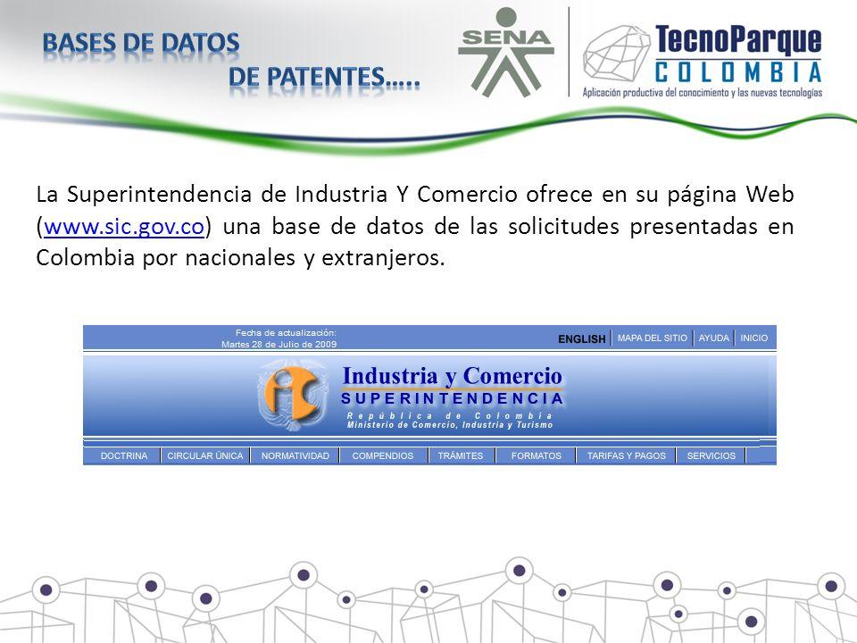 La Superintendencia de Industria Y Comercio ofrece en su página Web (www.sic.gov.co) una base de datos de las solicitudes presentadas en Colombia por