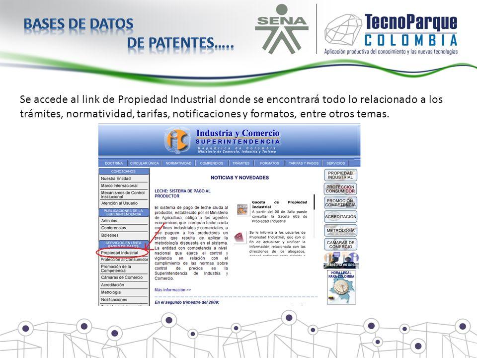 Se accede al link de Propiedad Industrial donde se encontrará todo lo relacionado a los trámites, normatividad, tarifas, notificaciones y formatos, en