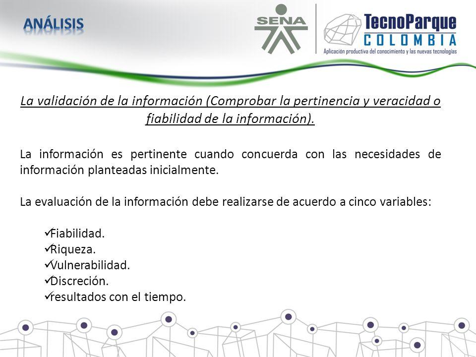 La validación de la información (Comprobar la pertinencia y veracidad o fiabilidad de la información). La información es pertinente cuando concuerda c